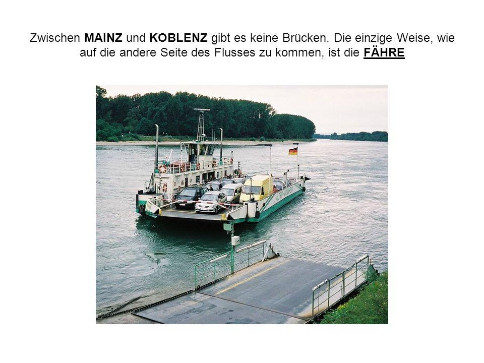 Zwischen MAINZ und KOBLENZ gibt es keine Brücken. Die einzige Weise, wie auf die andere Seite des Flusses zu kommen, ist die FÄHRE