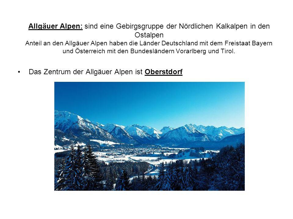 Allgäuer Alpen: sind eine Gebirgsgruppe der Nördlichen Kalkalpen in den Ostalpen Anteil an den Allgäuer Alpen haben die Länder Deutschland mit dem Freistaat Bayern und Österreich mit den Bundesländern Vorarlberg und Tirol.
