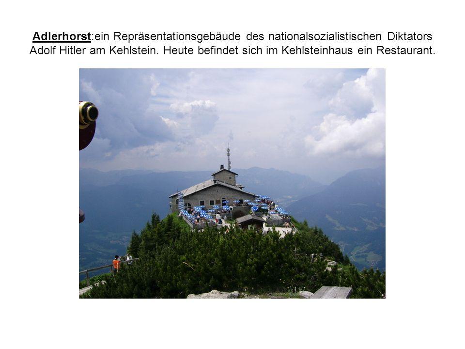 Adlerhorst:ein Repräsentationsgebäude des nationalsozialistischen Diktators Adolf Hitler am Kehlstein. Heute befindet sich im Kehlsteinhaus ein Restau