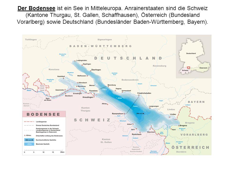 Der Bodensee ist ein See in Mitteleuropa. Anrainerstaaten sind die Schweiz (Kantone Thurgau, St. Gallen, Schaffhausen), Österreich (Bundesland Vorarlb