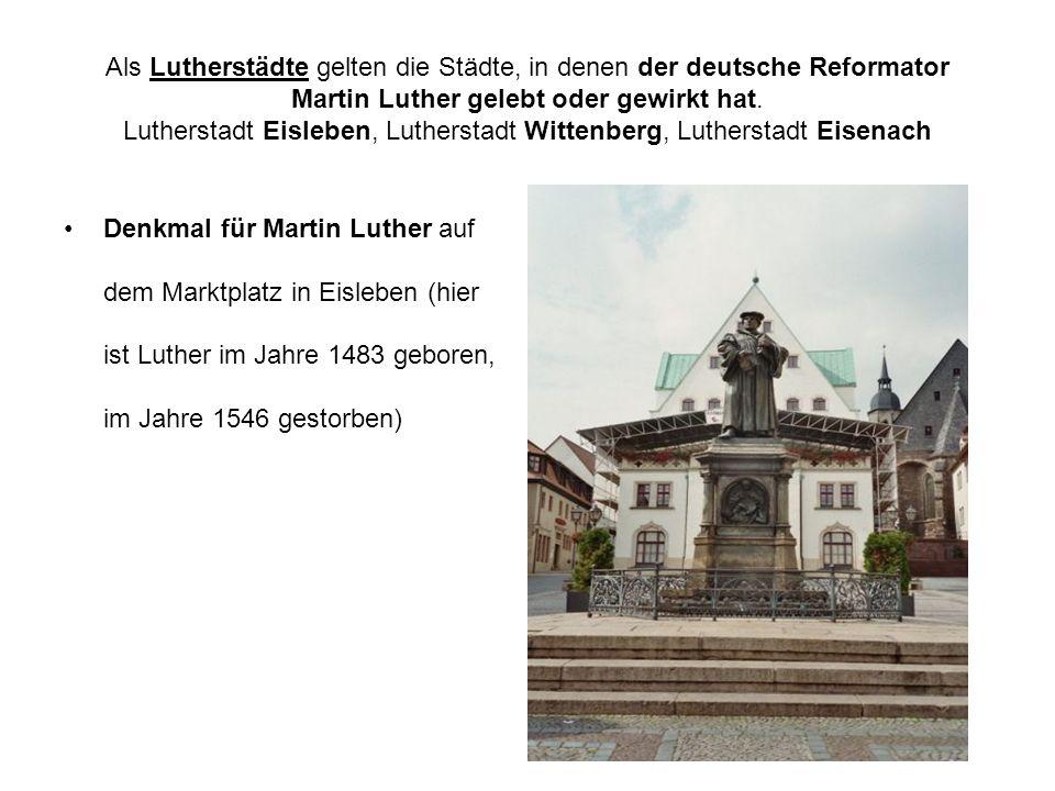 Als Lutherstädte gelten die Städte, in denen der deutsche Reformator Martin Luther gelebt oder gewirkt hat. Lutherstadt Eisleben, Lutherstadt Wittenbe