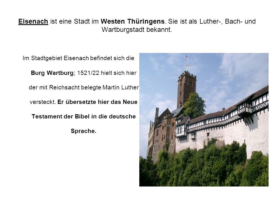 Eisenach ist eine Stadt im Westen Thüringens. Sie ist als Luther-, Bach- und Wartburgstadt bekannt. Im Stadtgebiet Eisenach befindet sich die Burg War