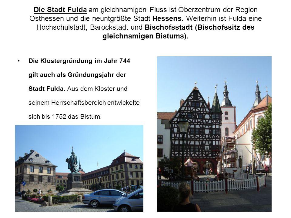 Die Stadt Fulda am gleichnamigen Fluss ist Oberzentrum der Region Osthessen und die neuntgrößte Stadt Hessens. Weiterhin ist Fulda eine Hochschulstadt