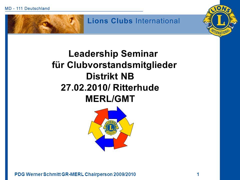 PDG Werner Schmitt GR-MERL Chairperson 2009/2010 1 Leadership Seminar für Clubvorstandsmitglieder Distrikt NB 27.02.2010/ Ritterhude MERL/GMT