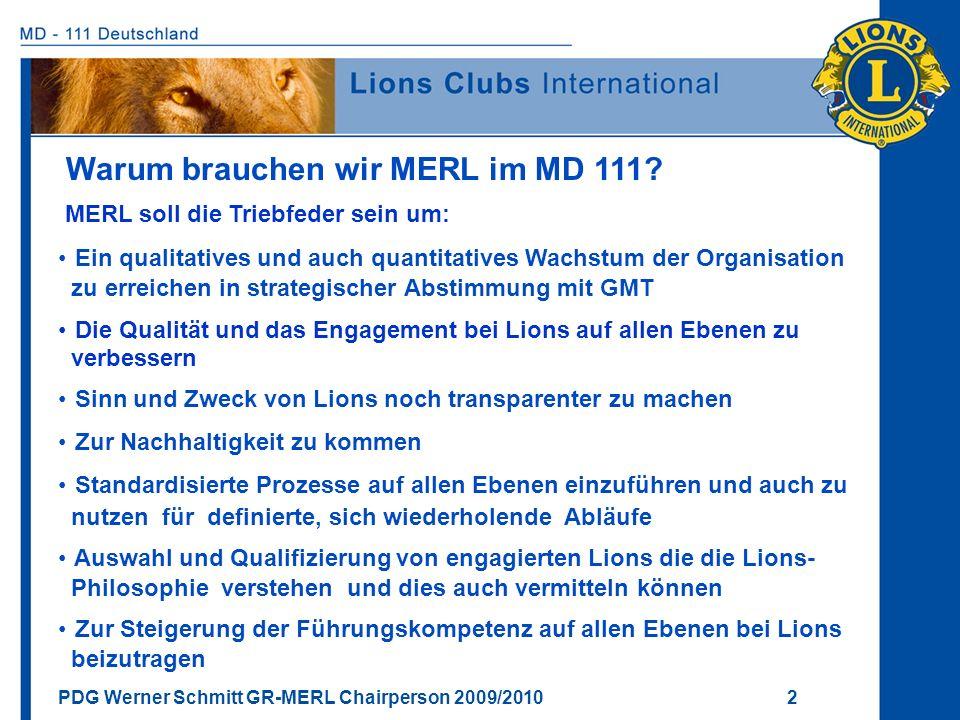 PDG Werner Schmitt GR-MERL Chairperson 2009/2010 2 MERL soll die Triebfeder sein um: Ein qualitatives und auch quantitatives Wachstum der Organisation