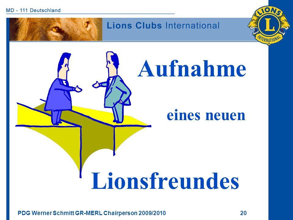PDG Werner Schmitt GR-MERL Chairperson 2009/2010 20 Aufnahme eines neuen Lionsfreundes