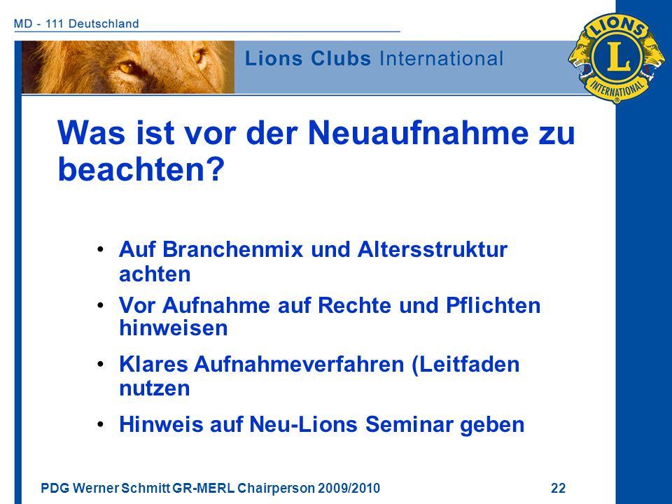 PDG Werner Schmitt GR-MERL Chairperson 2009/2010 22 Was ist vor der Neuaufnahme zu beachten? Auf Branchenmix und Altersstruktur achten Vor Aufnahme au