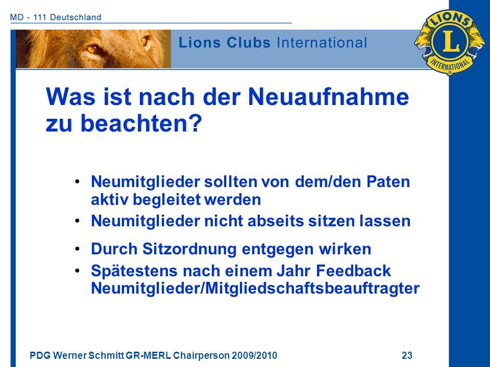 PDG Werner Schmitt GR-MERL Chairperson 2009/2010 23 Was ist nach der Neuaufnahme zu beachten? Neumitglieder sollten von dem/den Paten aktiv begleitet