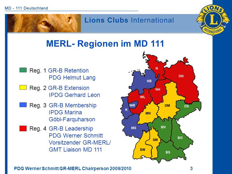 PDG Werner Schmitt GR-MERL Chairperson 2009/2010 3 MERL- Regionen im MD 111 Reg. 1 GR-B Retention PDG Helmut Lang Reg. 2 GR-B Extension IPDG Gerhard L