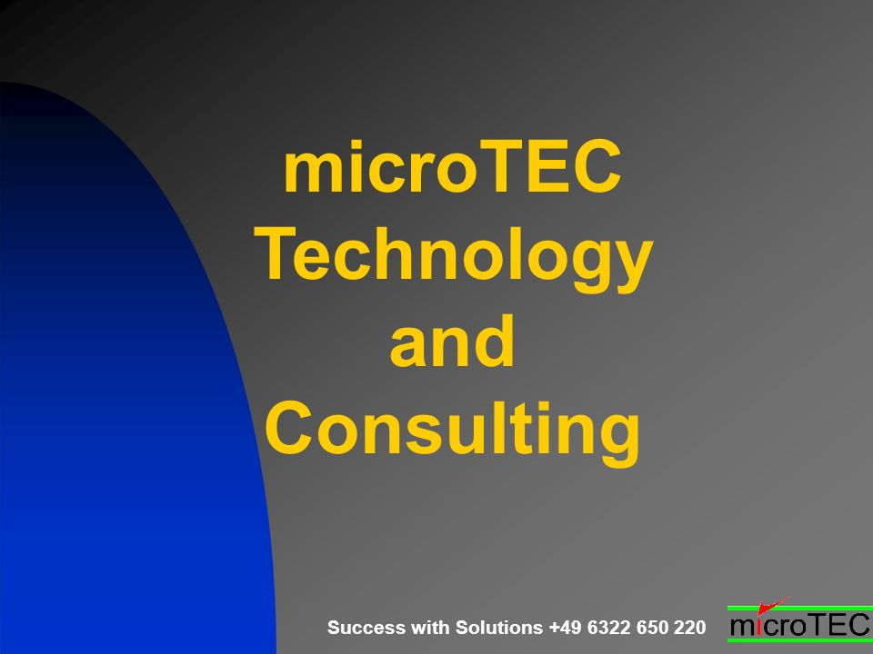 Success with Solutions +49 6322 650 220 microTEC Technology and Consulting