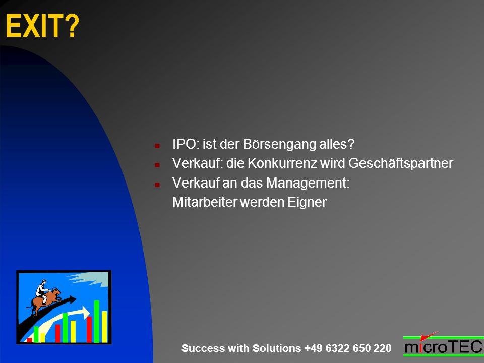 Success with Solutions +49 6322 650 220 EXIT? IPO: ist der Börsengang alles? Verkauf: die Konkurrenz wird Geschäftspartner Verkauf an das Management:
