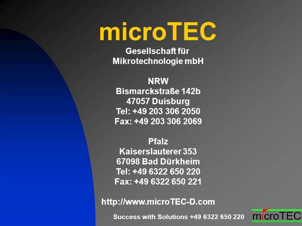 Success with Solutions +49 6322 650 220 microTEC Gesellschaft für Mikrotechnologie mbH NRW Bismarckstraße 142b 47057 Duisburg Tel: +49 203 306 2050 Fa