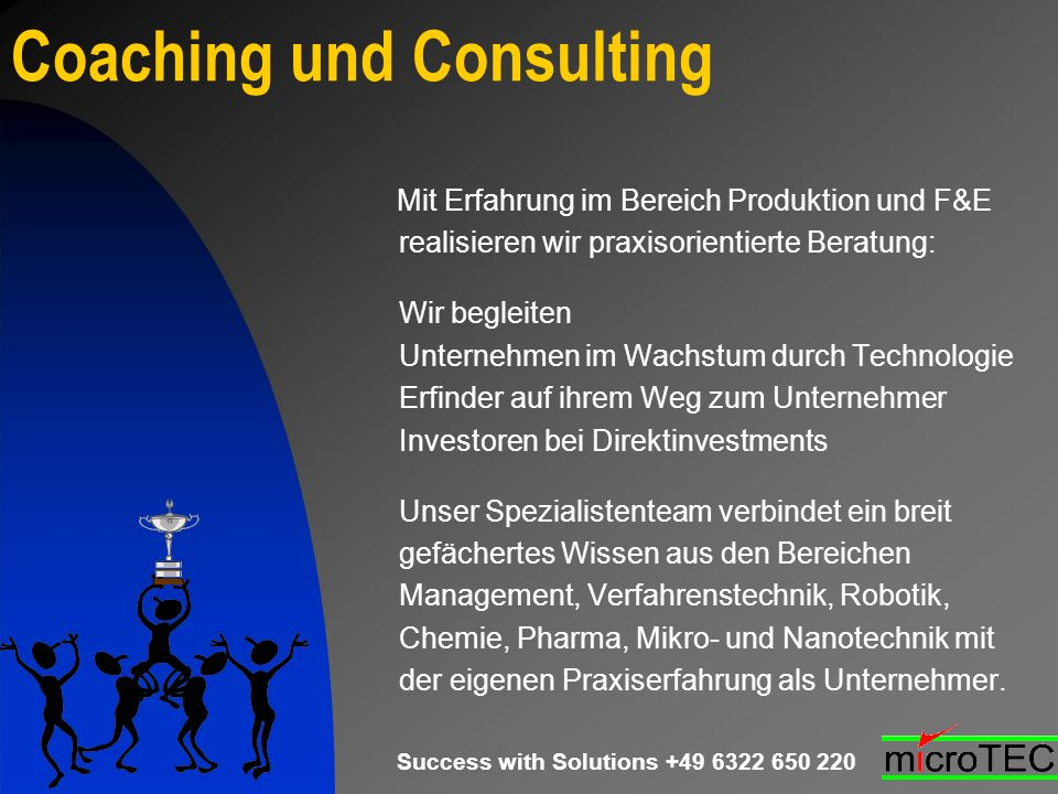 Success with Solutions +49 6322 650 220 Coaching und Consulting Mit Erfahrung im Bereich Produktion und F&E realisieren wir praxisorientierte Beratung