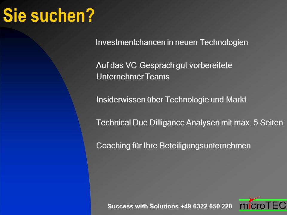 Success with Solutions +49 6322 650 220 Sie suchen? Investmentchancen in neuen Technologien Auf das VC-Gespräch gut vorbereitete Unternehmer Teams Ins