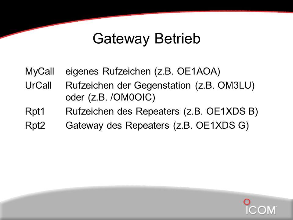 Gateway Betrieb MyCalleigenes Rufzeichen (z.B. OE1AOA) UrCallRufzeichen der Gegenstation (z.B. OM3LU) oder (z.B. /OM0OIC) Rpt1Rufzeichen des Repeaters