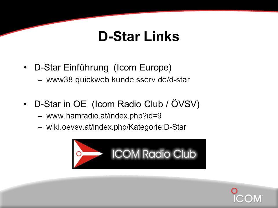 D-Star Links D-Star Einführung (Icom Europe) –www38.quickweb.kunde.sserv.de/d-star D-Star in OE (Icom Radio Club / ÖVSV) –www.hamradio.at/index.php?id