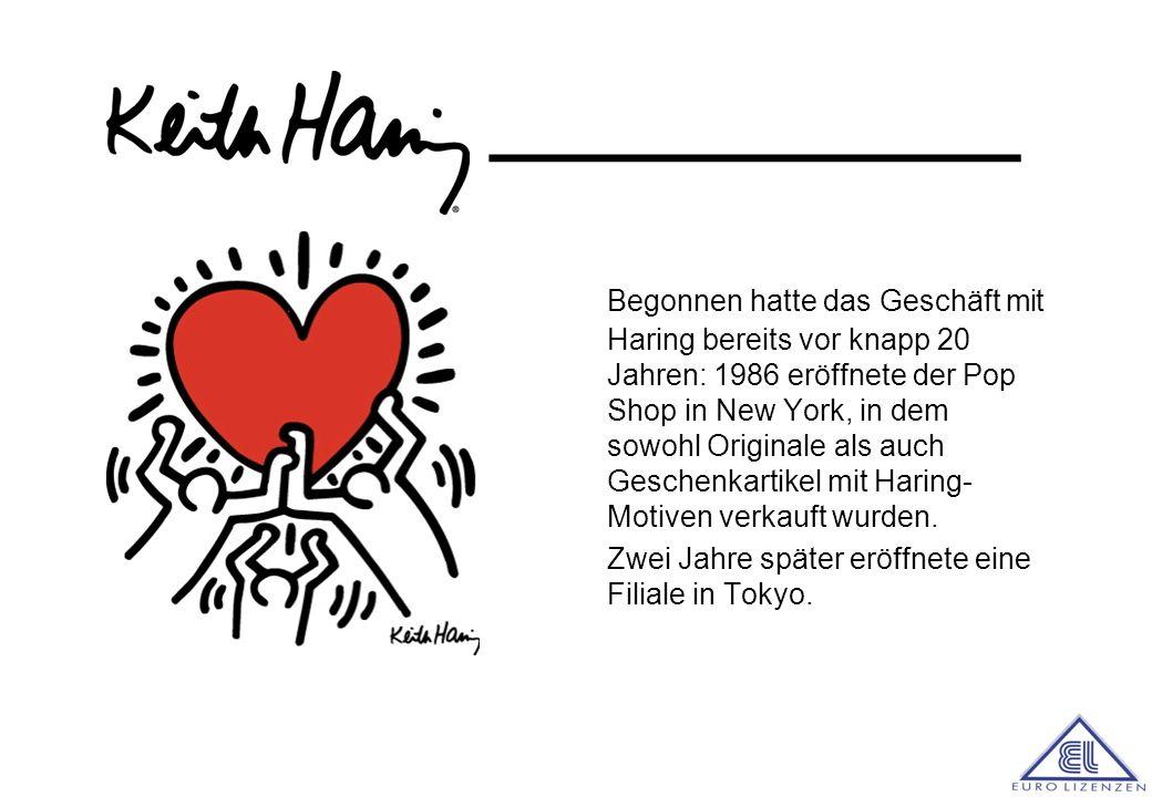 ________ Begonnen hatte das Geschäft mit Haring bereits vor knapp 20 Jahren: 1986 eröffnete der Pop Shop in New York, in dem sowohl Originale als auch Geschenkartikel mit Haring- Motiven verkauft wurden.