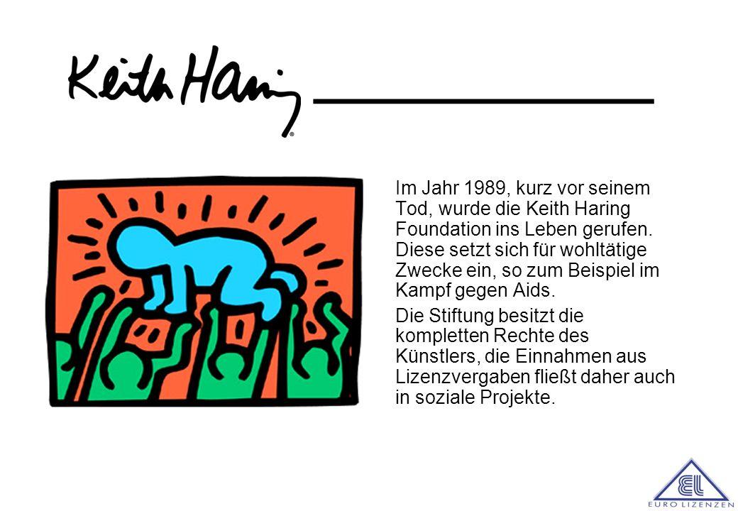 ________ Im Jahr 1989, kurz vor seinem Tod, wurde die Keith Haring Foundation ins Leben gerufen.