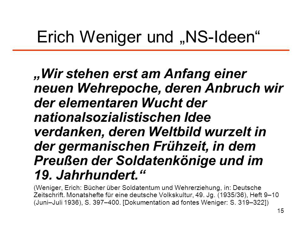 15 Erich Weniger und NS-Ideen Wir stehen erst am Anfang einer neuen Wehrepoche, deren Anbruch wir der elementaren Wucht der nationalsozialistischen Id