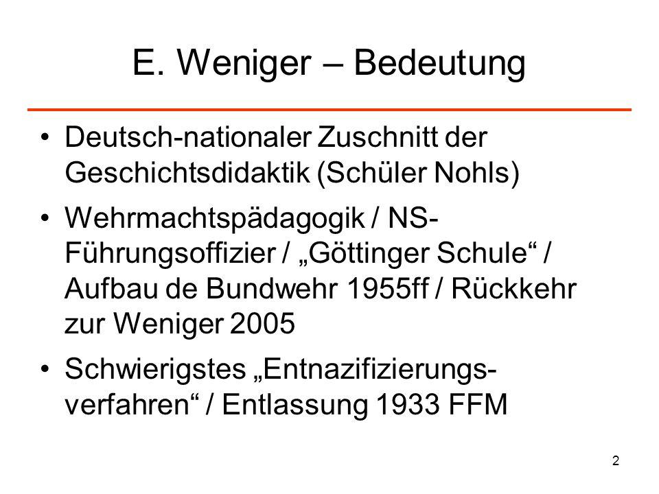 2 E. Weniger – Bedeutung Deutsch-nationaler Zuschnitt der Geschichtsdidaktik (Schüler Nohls) Wehrmachtspädagogik / NS- Führungsoffizier / Göttinger Sc