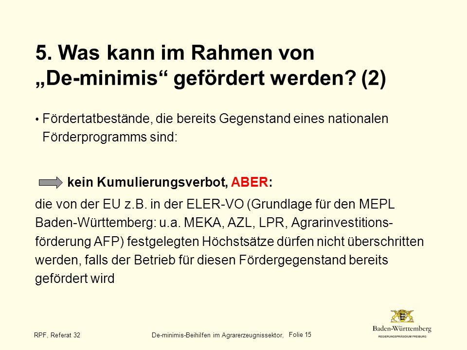 Folie 15 RPF, Referat 32 De-minimis-Beihilfen im Agrarerzeugnissektor, 5. Was kann im Rahmen von De-minimis gefördert werden? (2) Fördertatbestände, d