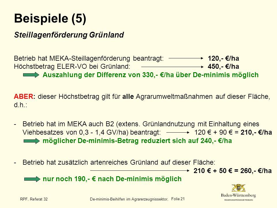 Folie 21 RPF, Referat 32 De-minimis-Beihilfen im Agrarerzeugnissektor, Beispiele (5) Steillagenförderung Grünland Betrieb hat MEKA-Steillagenförderung