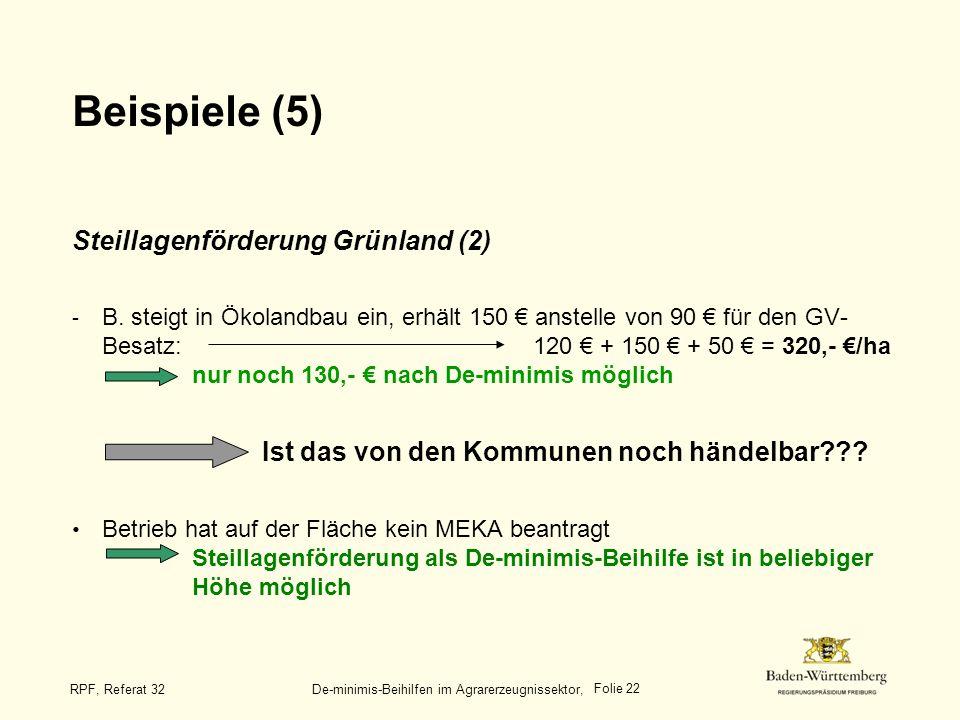 Folie 22 RPF, Referat 32 De-minimis-Beihilfen im Agrarerzeugnissektor, Beispiele (5) Steillagenförderung Grünland (2) - B. steigt in Ökolandbau ein, e