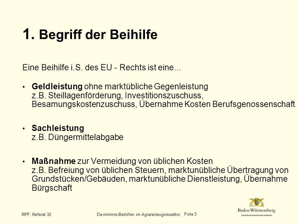 Folie 4 RPF, Referat 32 De-minimis-Beihilfen im Agrarerzeugnissektor, Nach Artikel 87 EG-Vertrag gibt es folgende Möglichkeiten für die Vereinbarkeit von Beihilfen mit dem Gemeinsamen Markt: (1) Beihilfen sind mit dem Gemeinsamen Markt unvereinbar (2) Beihilfen sind mit dem Gemeinsamen Markt vereinbar (3) Beihilfen können mit dem Gemeinsamen Markt als vereinbar angesehen werden.