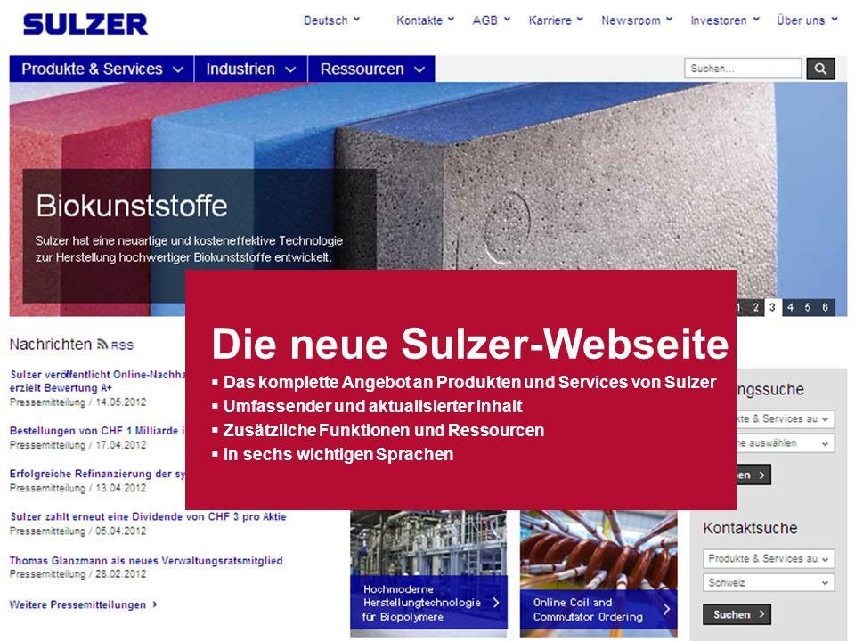 Neue Sulzer Website| Folie 2 Die neue Sulzer-Webseite Das komplette Angebot an Produkten und Services von Sulzer Umfassender und aktualisierter Inhalt Zusätzliche Funktionen und Ressourcen In sechs wichtigen Sprachen
