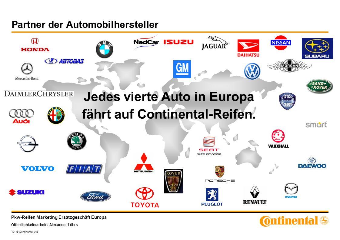 Pkw-Reifen Marketing Ersatzgeschäft Europa Öffentlichkeitsarbeit / Alexander Lührs 10 © Continental AG Partner der Automobilhersteller Jedes vierte Au