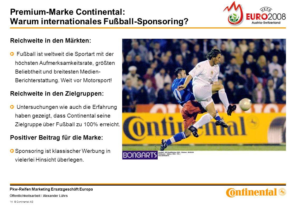 Pkw-Reifen Marketing Ersatzgeschäft Europa Öffentlichkeitsarbeit / Alexander Lührs 14 © Continental AG Premium-Marke Continental: Warum internationale