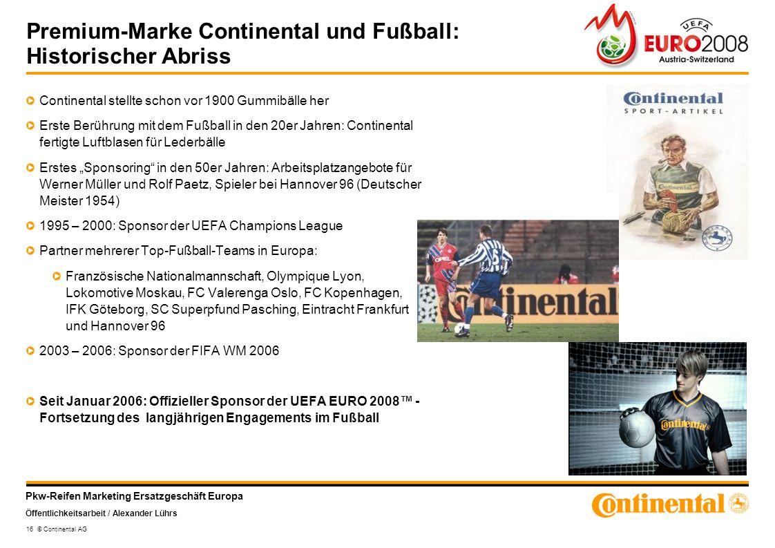 Pkw-Reifen Marketing Ersatzgeschäft Europa Öffentlichkeitsarbeit / Alexander Lührs 16 © Continental AG Premium-Marke Continental und Fußball: Historis