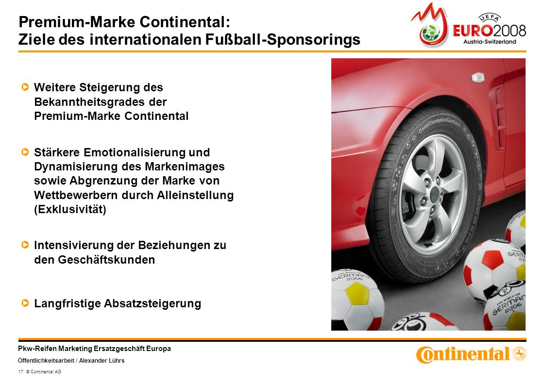 Pkw-Reifen Marketing Ersatzgeschäft Europa Öffentlichkeitsarbeit / Alexander Lührs 17 © Continental AG Premium-Marke Continental: Ziele des internatio