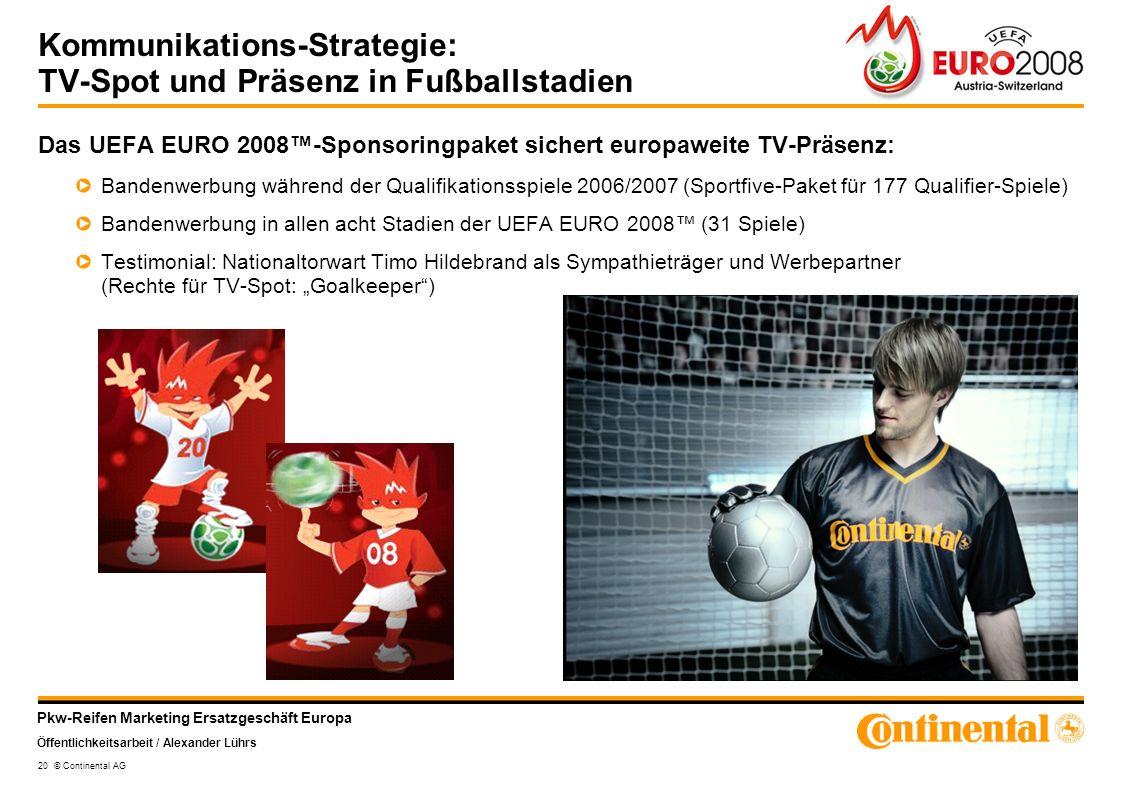 Pkw-Reifen Marketing Ersatzgeschäft Europa Öffentlichkeitsarbeit / Alexander Lührs 20 © Continental AG Kommunikations-Strategie: TV-Spot und Präsenz i