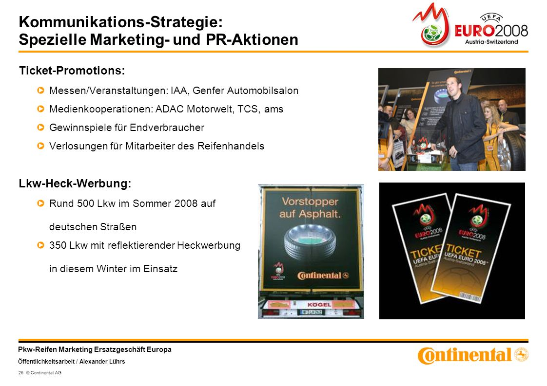 Pkw-Reifen Marketing Ersatzgeschäft Europa Öffentlichkeitsarbeit / Alexander Lührs 26 © Continental AG Kommunikations-Strategie: Spezielle Marketing-