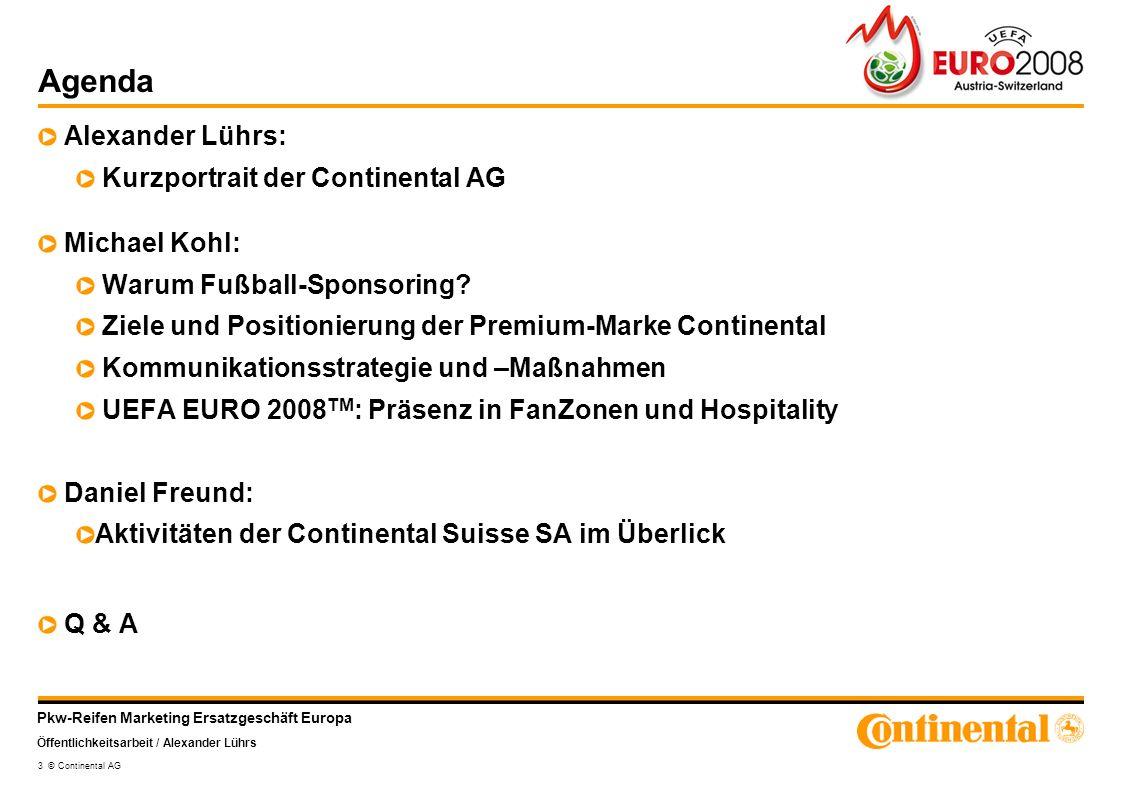 Pkw-Reifen Marketing Ersatzgeschäft Europa Öffentlichkeitsarbeit / Alexander Lührs 3 © Continental AG Agenda Alexander Lührs: Kurzportrait der Contine