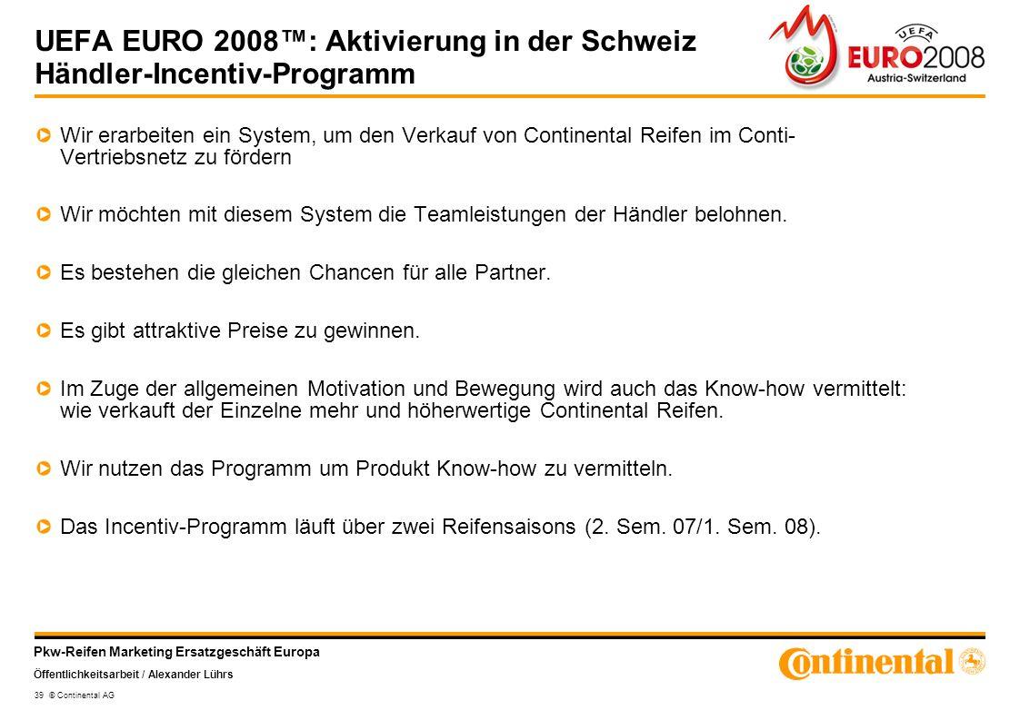 Pkw-Reifen Marketing Ersatzgeschäft Europa Öffentlichkeitsarbeit / Alexander Lührs 39 © Continental AG UEFA EURO 2008: Aktivierung in der Schweiz Händ