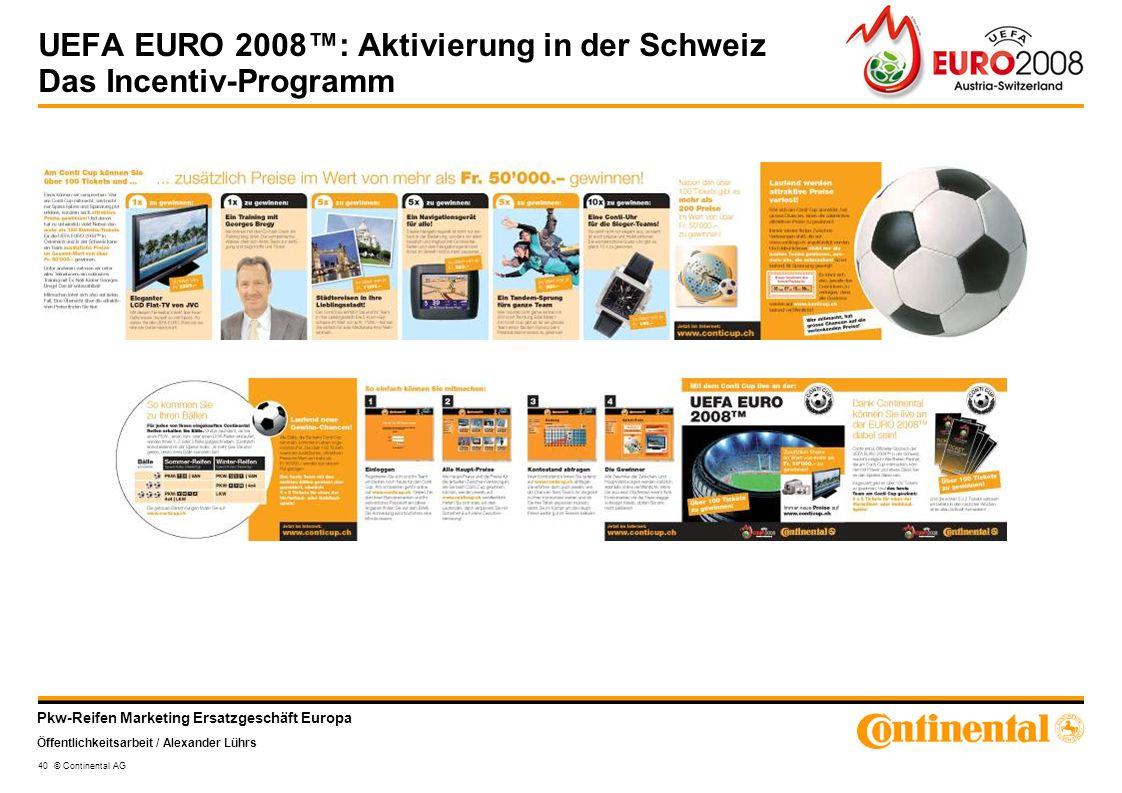 Pkw-Reifen Marketing Ersatzgeschäft Europa Öffentlichkeitsarbeit / Alexander Lührs 40 © Continental AG UEFA EURO 2008: Aktivierung in der Schweiz Das