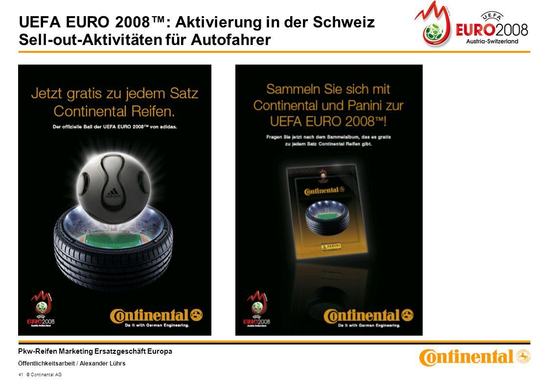 Pkw-Reifen Marketing Ersatzgeschäft Europa Öffentlichkeitsarbeit / Alexander Lührs 41 © Continental AG UEFA EURO 2008: Aktivierung in der Schweiz Sell
