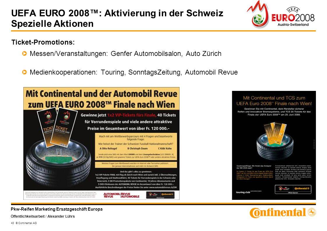 Pkw-Reifen Marketing Ersatzgeschäft Europa Öffentlichkeitsarbeit / Alexander Lührs 43 © Continental AG UEFA EURO 2008: Aktivierung in der Schweiz Spez