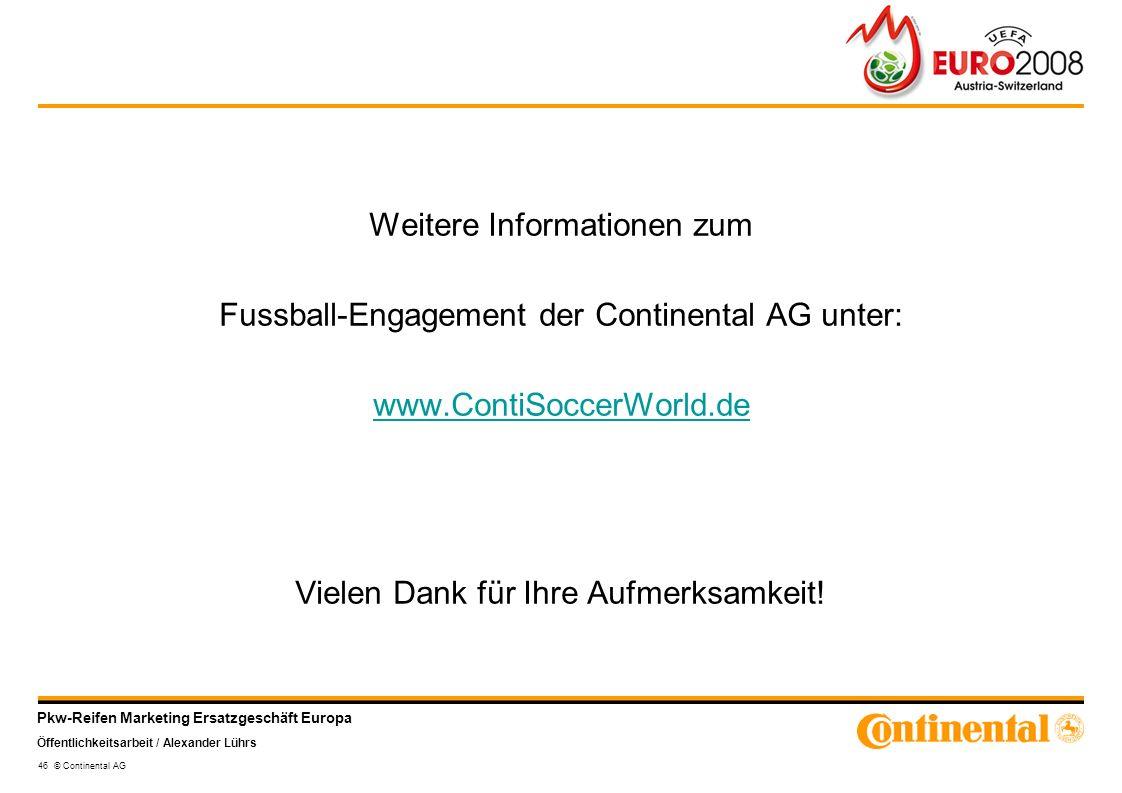 Pkw-Reifen Marketing Ersatzgeschäft Europa Öffentlichkeitsarbeit / Alexander Lührs 46 © Continental AG Weitere Informationen zum Fussball-Engagement d