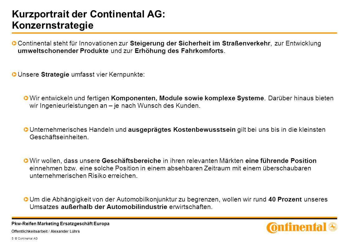 Pkw-Reifen Marketing Ersatzgeschäft Europa Öffentlichkeitsarbeit / Alexander Lührs 5 © Continental AG Kurzportrait der Continental AG: Konzernstrategi