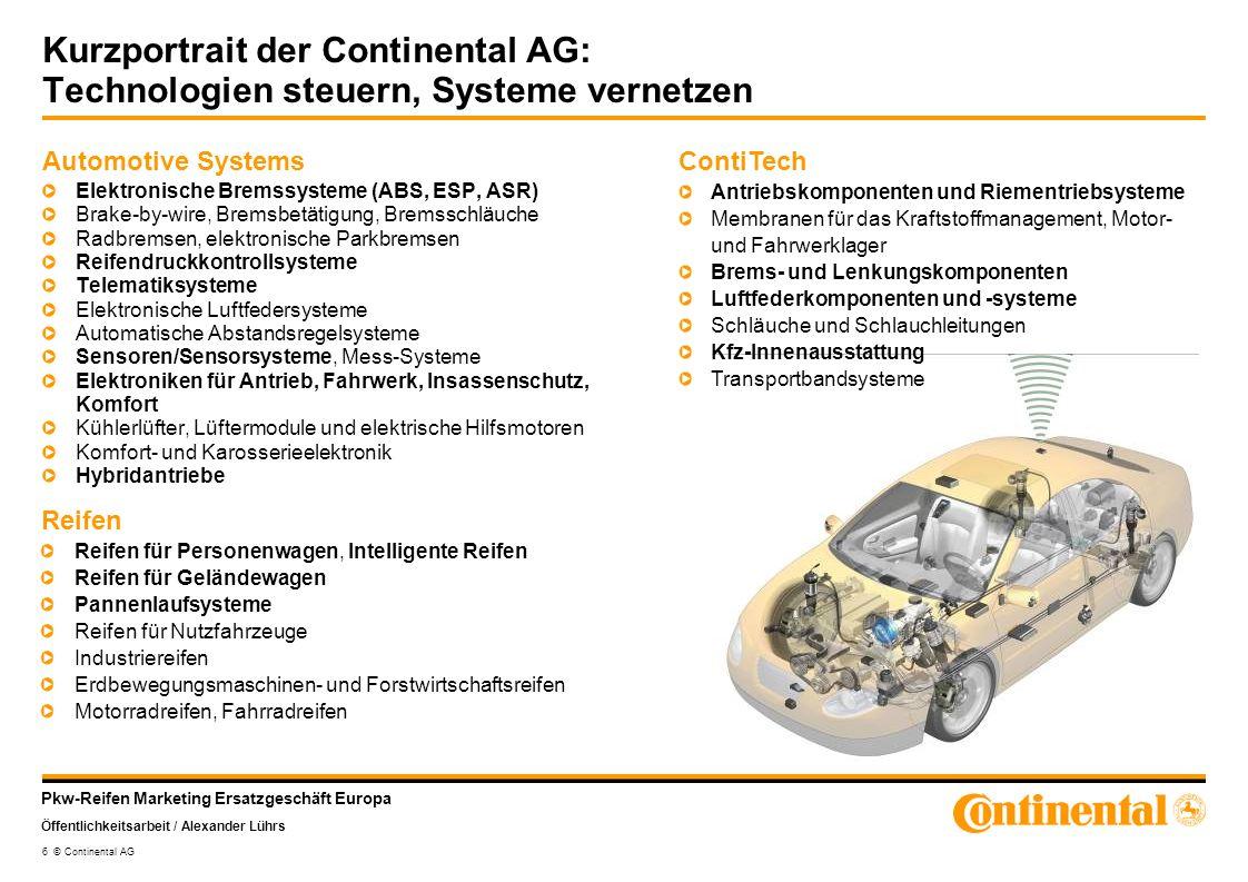 Pkw-Reifen Marketing Ersatzgeschäft Europa Öffentlichkeitsarbeit / Alexander Lührs 6 © Continental AG Kurzportrait der Continental AG: Technologien st