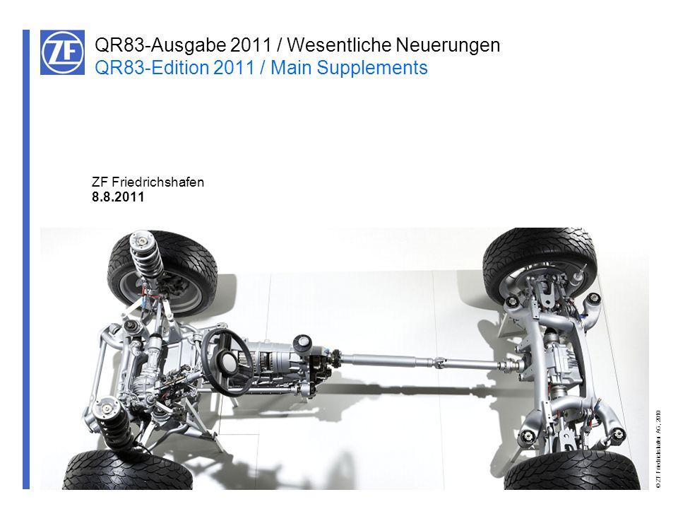 © ZF Friedrichshafen AG, 2010 ZF Friedrichshafen 8.8.2011 QR83-Ausgabe 2011 / Wesentliche Neuerungen QR83-Edition 2011 / Main Supplements