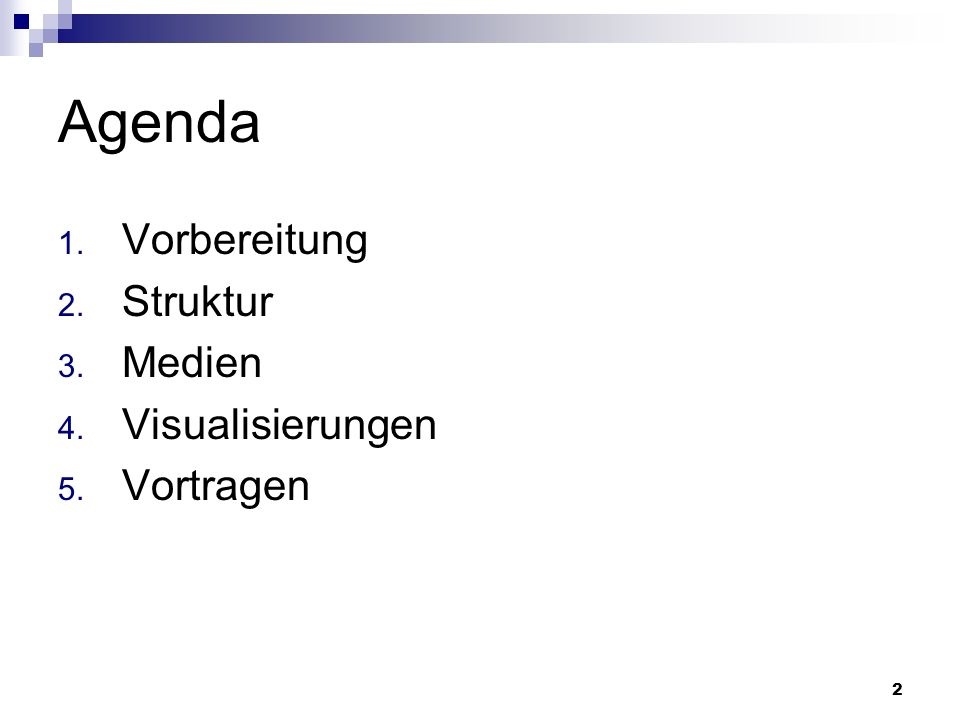 3 Agenda 1. Vorbereitung 2. Struktur 3. Medien 4. Visualisierungen 5. Vortragen