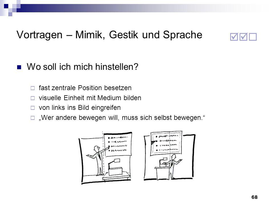 68 Vortragen – Mimik, Gestik und Sprache Wo soll ich mich hinstellen? fast zentrale Position besetzen visuelle Einheit mit Medium bilden von links ins