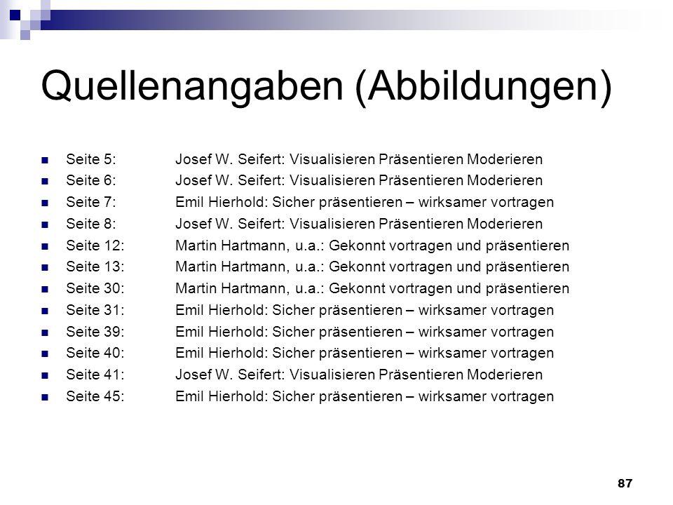 87 Quellenangaben (Abbildungen) Seite 5:Josef W. Seifert: Visualisieren Präsentieren Moderieren Seite 6:Josef W. Seifert: Visualisieren Präsentieren M