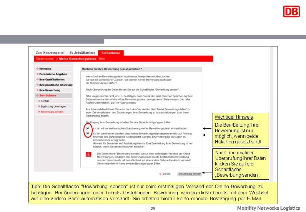 30 Nach nochmaliger Überprüfung Ihrer Daten klicken Sie auf die Schaltfläche Bewerbung senden. Wichtiger Hinweis: Die Bearbeitung Ihrer Bewerbung ist