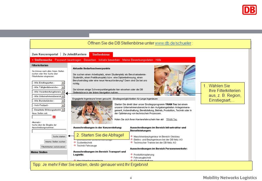 4 Öffnen Sie die DB Stellenbörse unter www.db.de/schueler :www.db.de/schueler 1. Wählen Sie Ihre Filterkriterien aus, z. B. Region, Einstiegsart,... 2