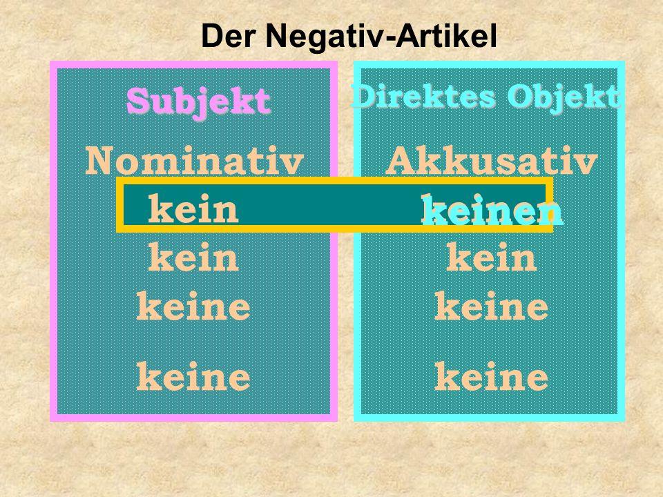 Subjekt Direktes Objekt Nominativ kein keine Akkusativ keinen kein keine keinen Der Negativ-Artikel